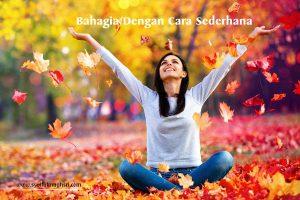 5 Cara Sederhana Untuk Bahagia -syaifulmaghsri.com