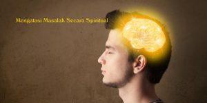 Mengatasi Masalah Secara Spiritual