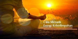 Cara Menarik Energi Keberlimpahan